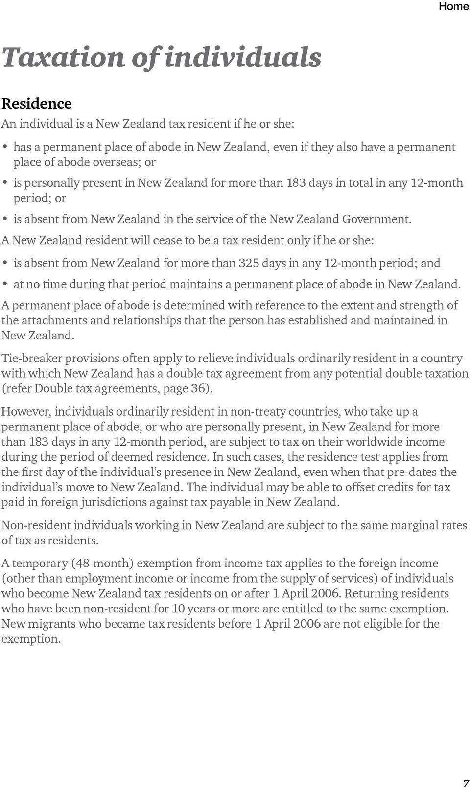A New Zealand resident will cease to be a tax resident only if he or she: is absent from New Zealand for more than 325 days in any 12-month period; and at no time during that period maintains a