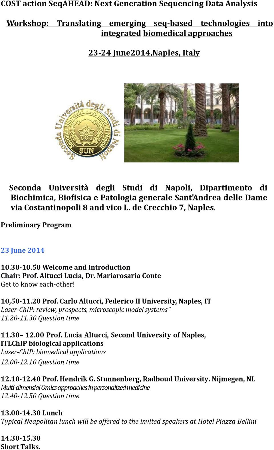 Preliminary Program 23 June 2014 10.30-10.50 Welcome and Introduction Chair: Prof. Altucci Lucia, Dr. Mariarosaria Conte Get to know each- other! 10,50-11.20 Prof.