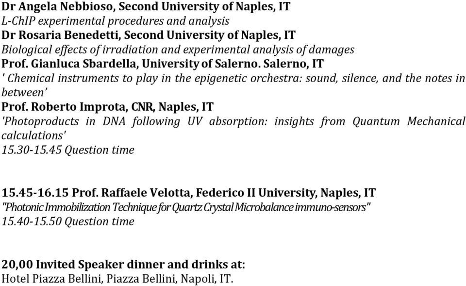 Roberto Improta, CNR, Naples, IT 'Photoproducts in DNA following UV absorption: insights from Quantum Mechanical calculations' 15.30-15.45 Question time 15.45-16.15 Prof.