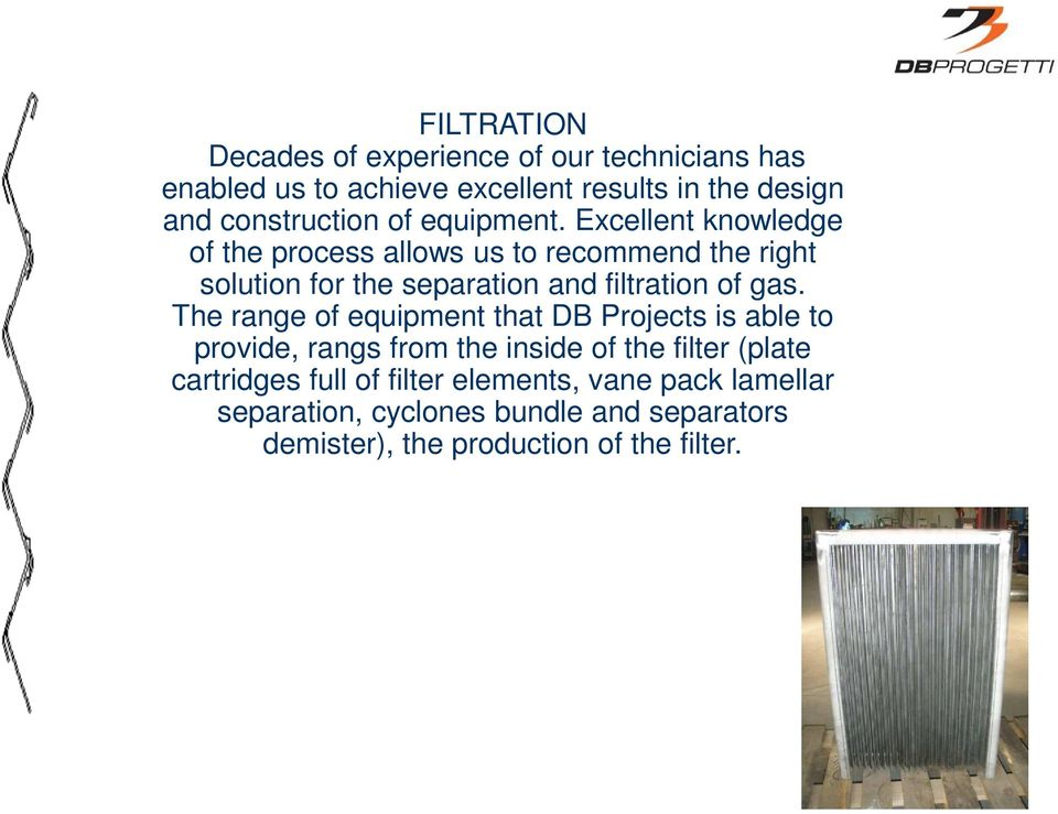 Excellent knowledge of the process allows us to recommend the right solution for the separation and filtration of gas.