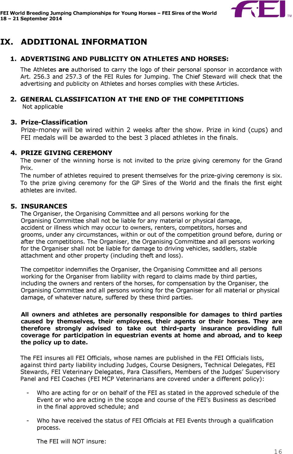 GENERAL CLASSIFICATION AT THE END OF THE COMPETITIONS Not applicable 3. Prize-Classification Prize-money will be wired within 2 weeks after the show.