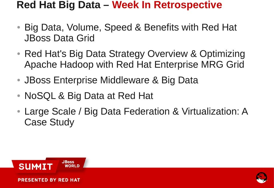 Hadoop with Red Hat Enterprise MRG Grid JBoss Enterprise Middleware & Big Data