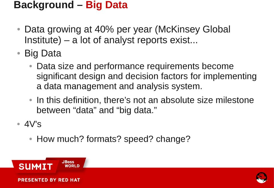 .. Big Data Data size and performance requirements become significant design and decision