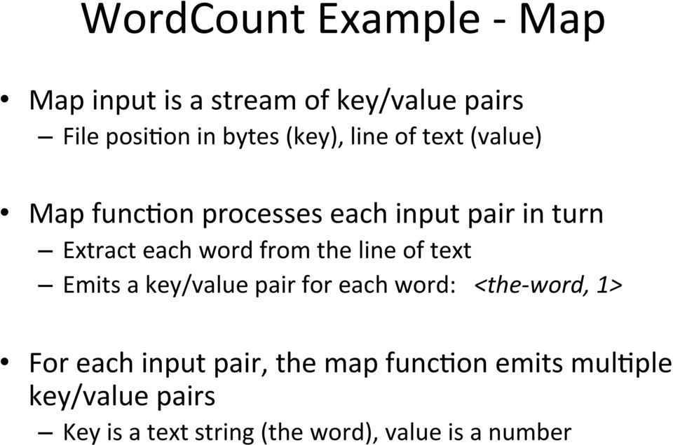 from the line of text Emits a key/value pair for each word: <the- word, 1> For each input