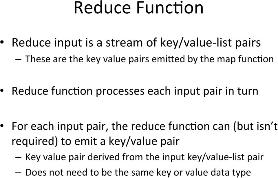 input pair, the reduce funcjon can (but isn t required) to emit a key/value pair Key value