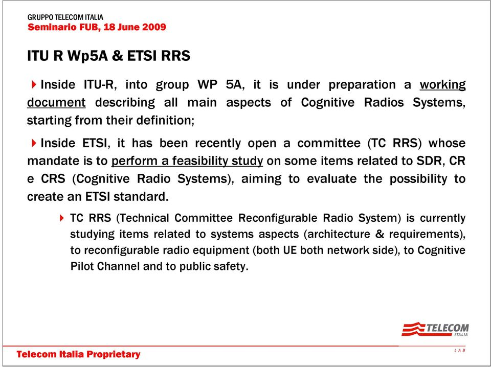 (Cognitive Radio Systems), aiming to evaluate the possibility to create an ETSI standard.