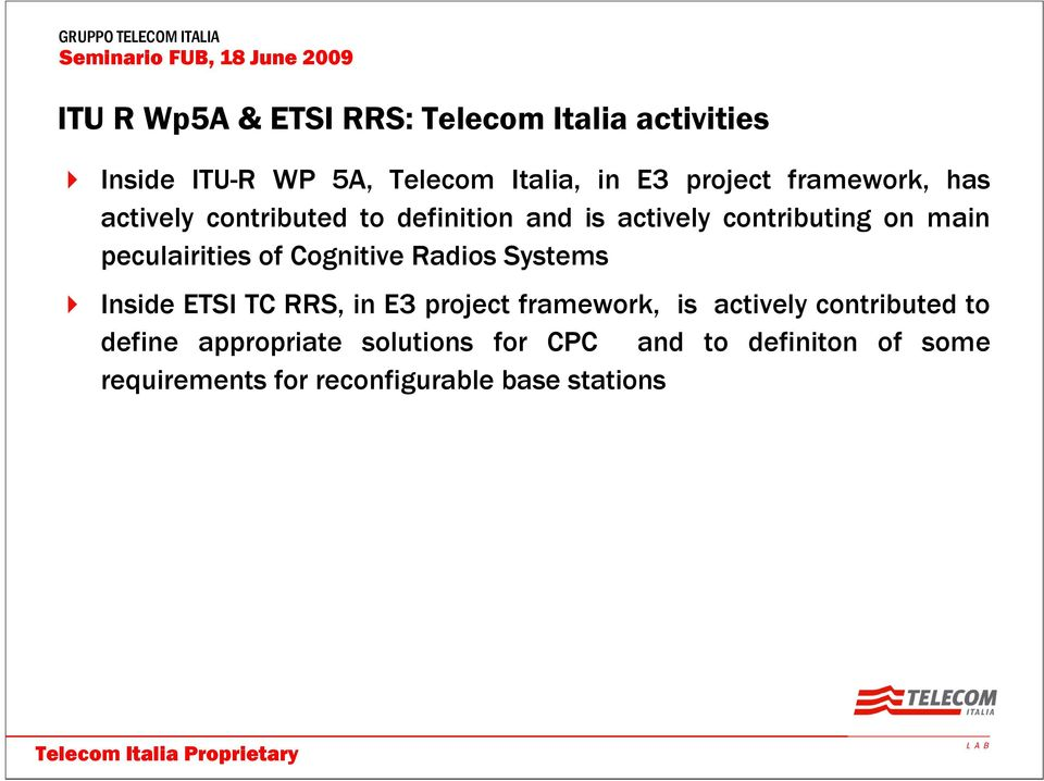 of Cognitive Radios Systems Inside ETSI TC RRS, in E3 project framework, is actively contributed to