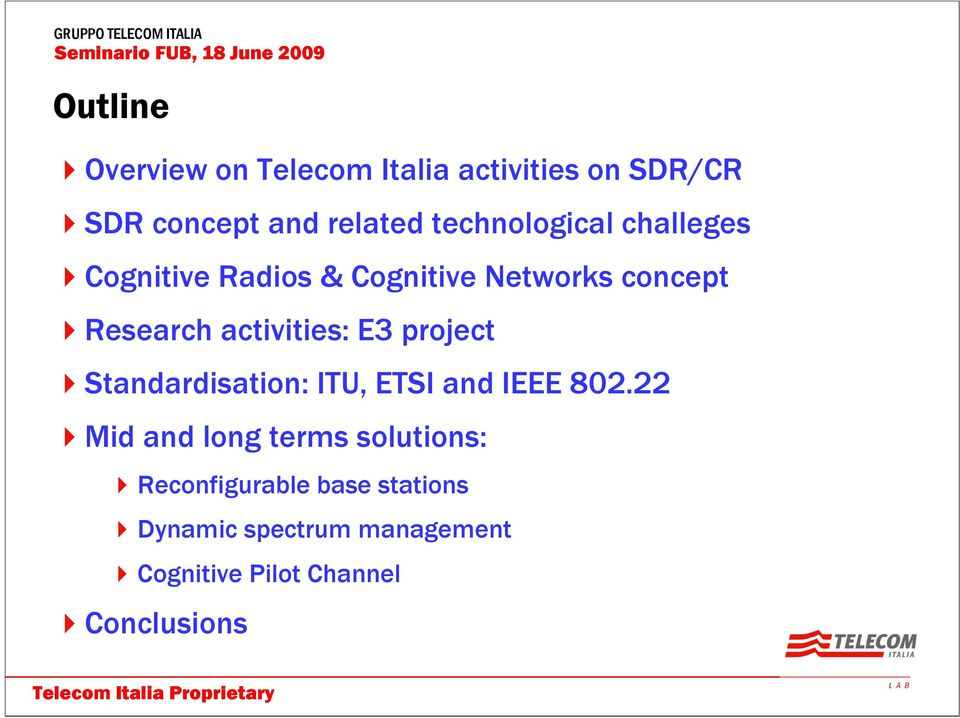 activities: E3 project Standardisation: ITU, ETSI and IEEE 802.