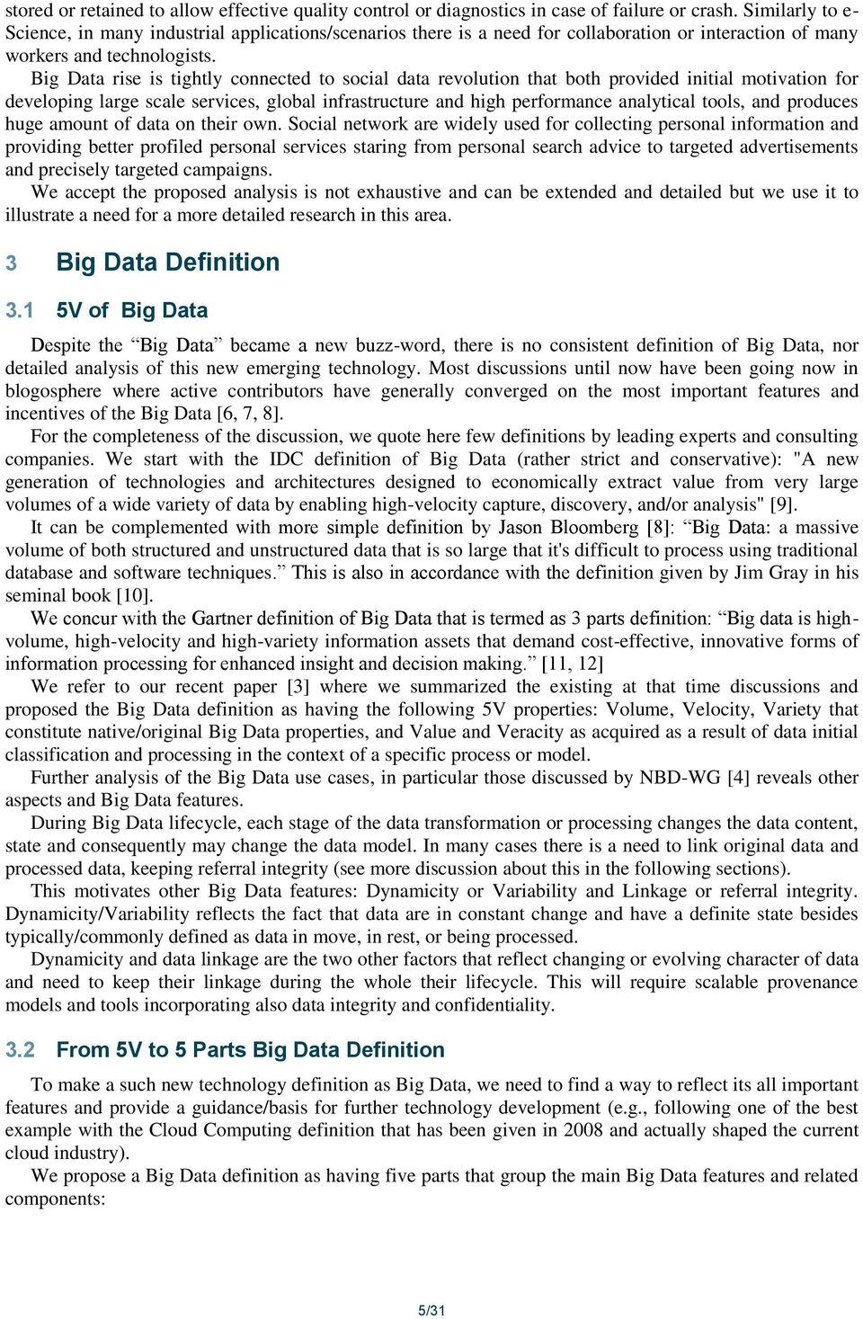 Big Data rise is tightly connected to social data revolution that both provided initial motivation for developing large scale services, global infrastructure and high performance analytical tools,