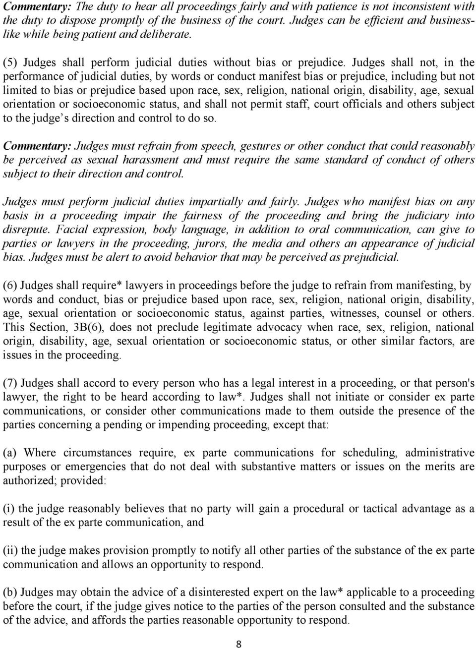 Judges shall not, in the performance of judicial duties, by words or conduct manifest bias or prejudice, including but not limited to bias or prejudice based upon race, sex, religion, national
