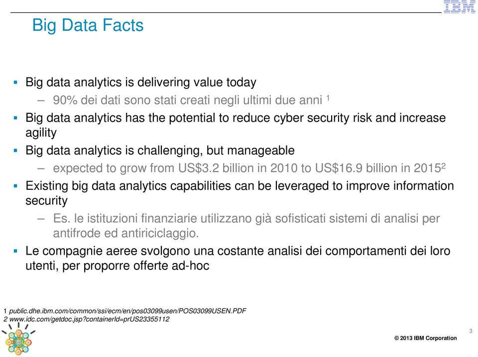 9 billion in 2015 2 Existing big data analytics capabilities can be leveraged to improve information security Es.