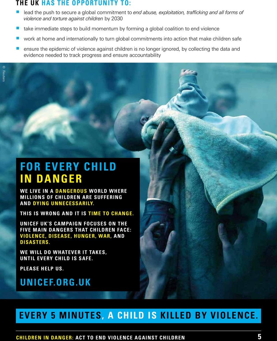 children is no longer ignored, by collecting the data and evidence needed to track progress and ensure accountability Reuters FOR EVERY CHILD IN DANGER We live in a dangerous world where millions of