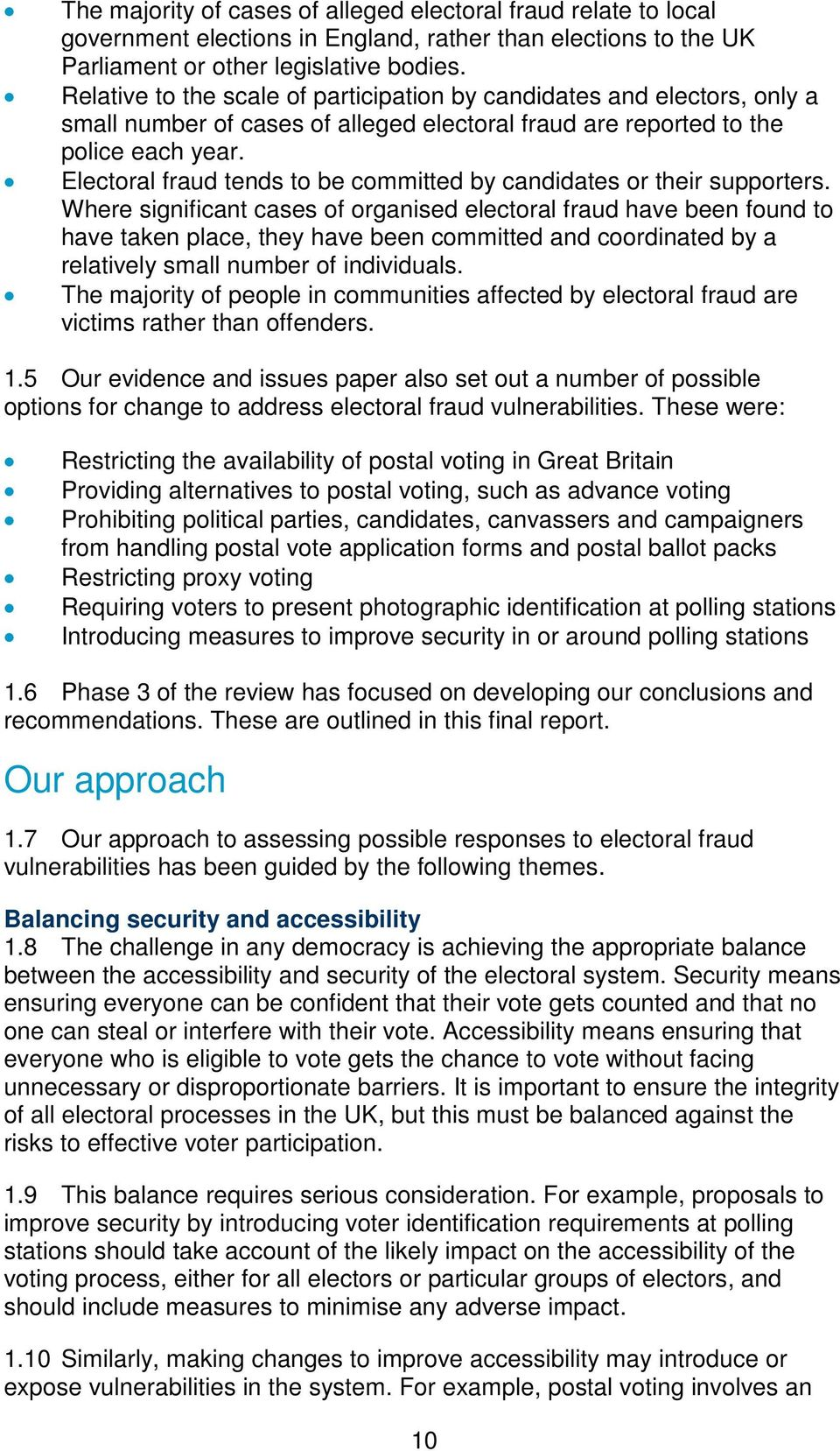 Electoral fraud tends to be committed by candidates or their supporters.