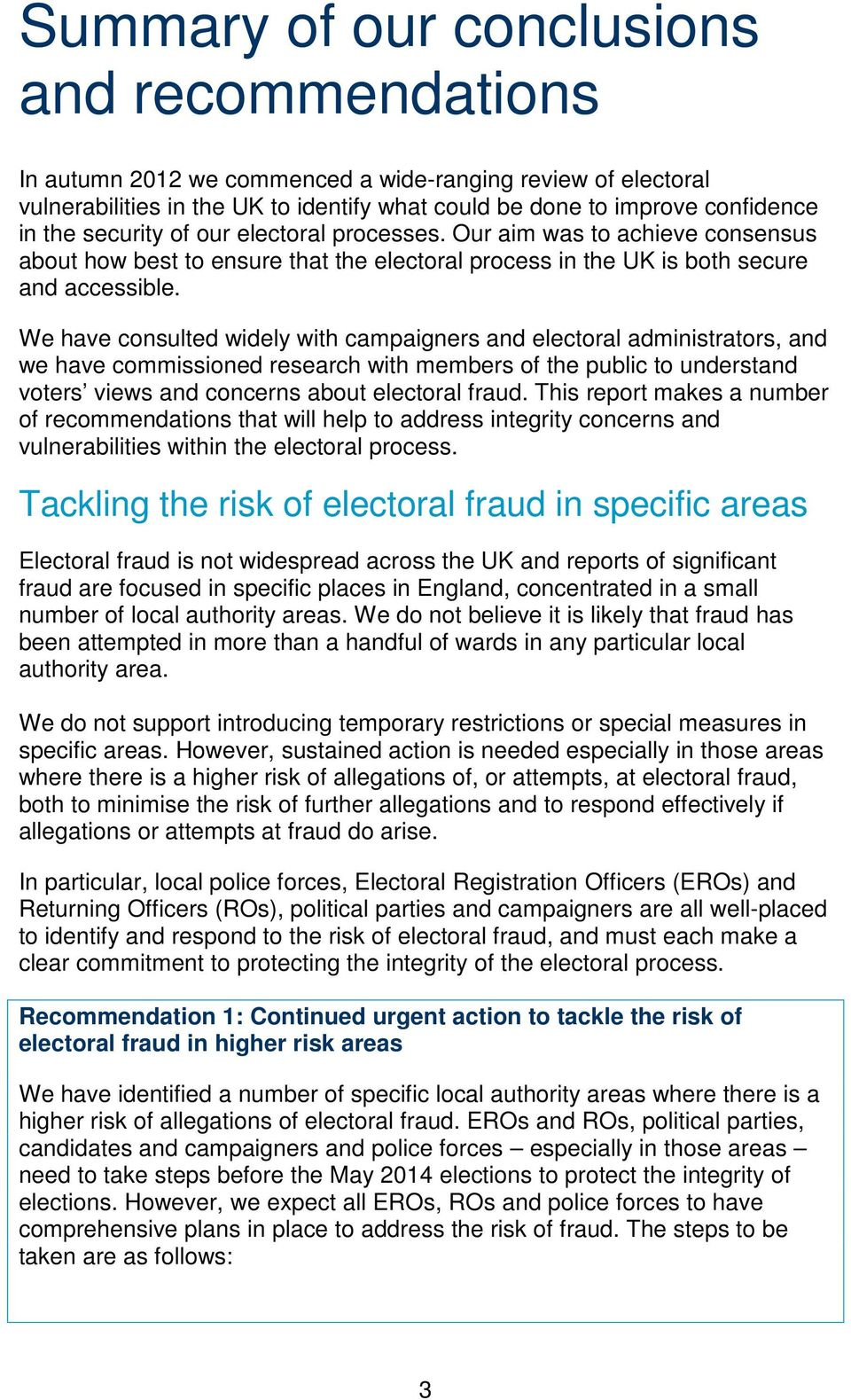 We have consulted widely with campaigners and electoral administrators, and we have commissioned research with members of the public to understand voters views and concerns about electoral fraud.