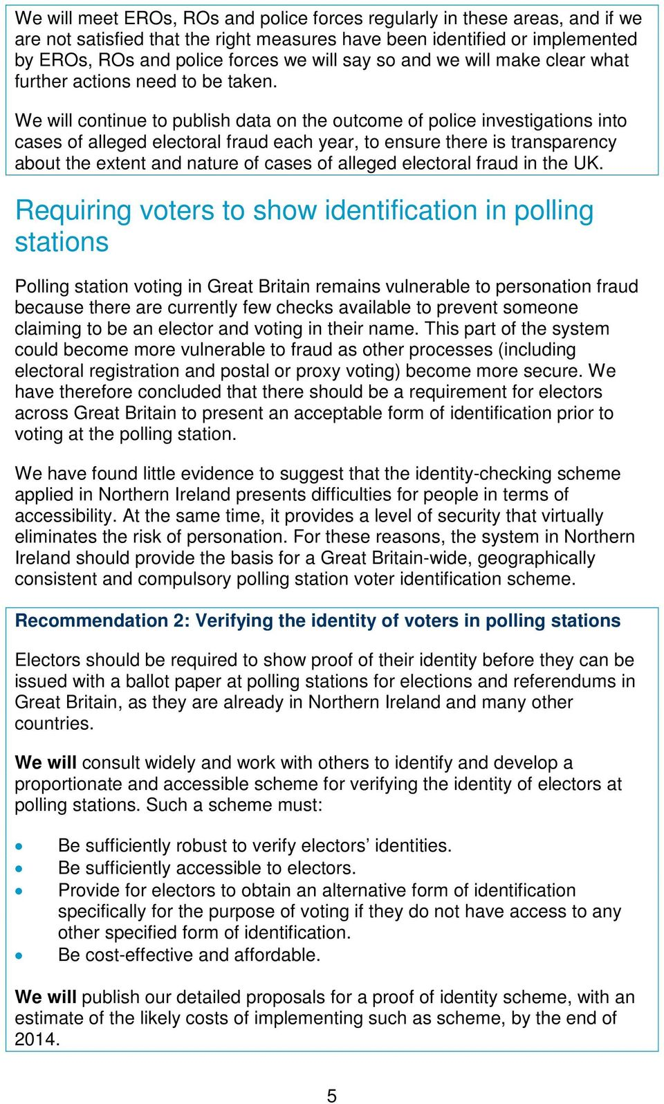 We will continue to publish data on the outcome of police investigations into cases of alleged electoral fraud each year, to ensure there is transparency about the extent and nature of cases of