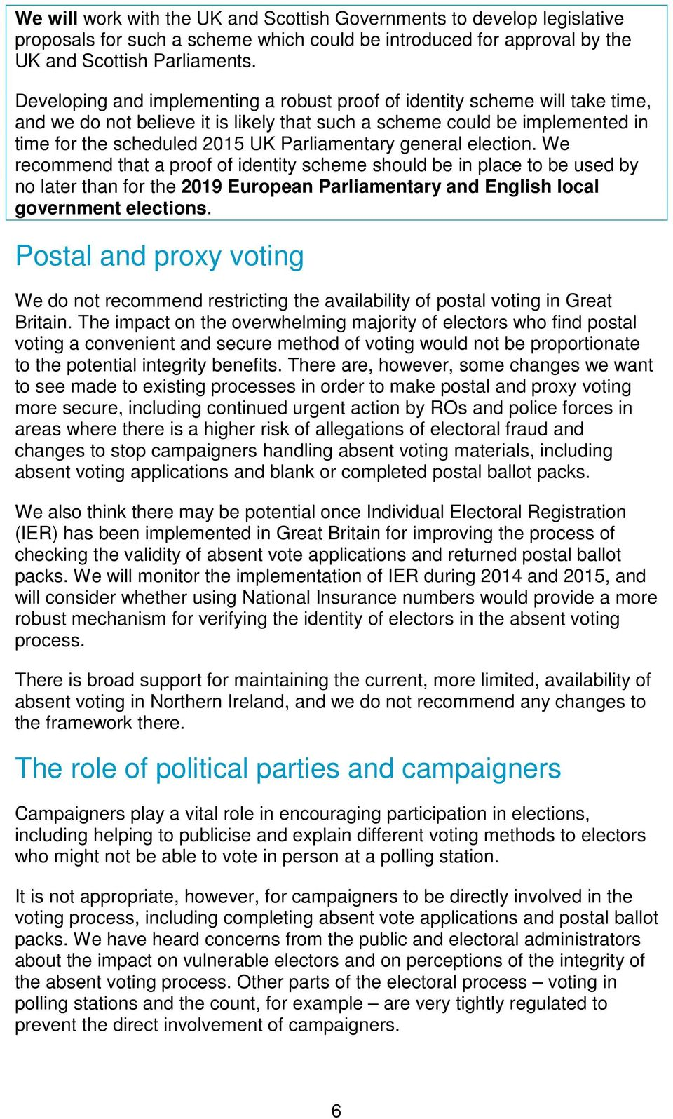 Parliamentary general election. We recommend that a proof of identity scheme should be in place to be used by no later than for the 2019 European Parliamentary and English local government elections.