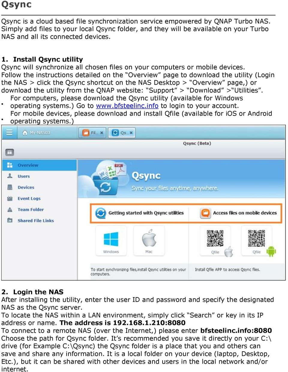 Install Qsync utility Qsync will synchronize all chosen files on your computers or mobile devices.