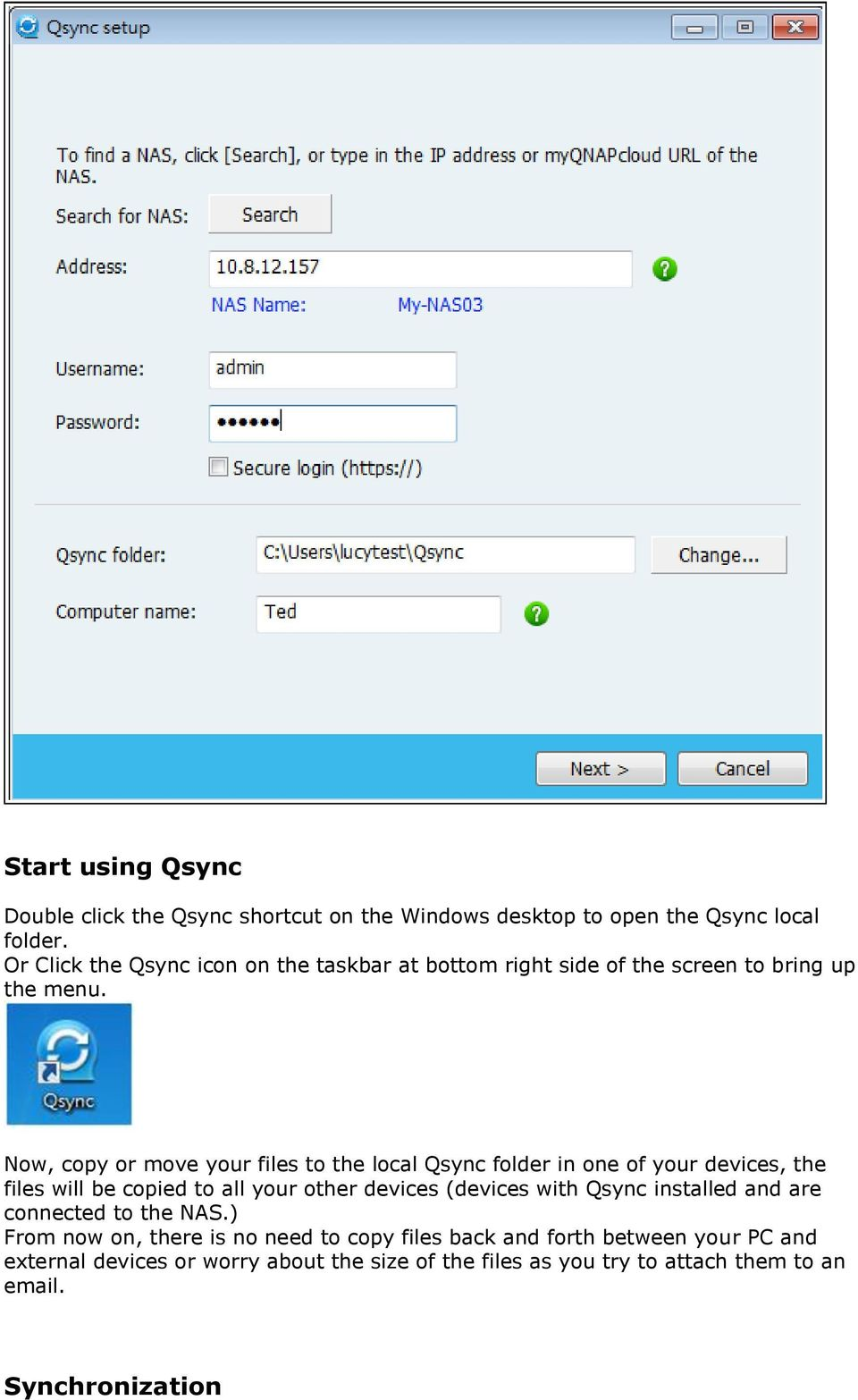 Now, copy or move your files to the local Qsync folder in one of your devices, the files will be copied to all your other devices (devices with