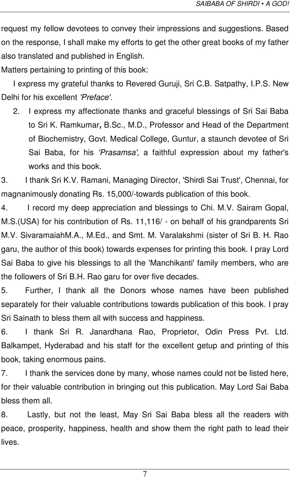 Matters pertaining to printing of this book: I express my grateful thanks to Revered Guruji, Sri C.B. Satpathy, I.P.S. New Delhi for his excellent 'Preface'. 2.