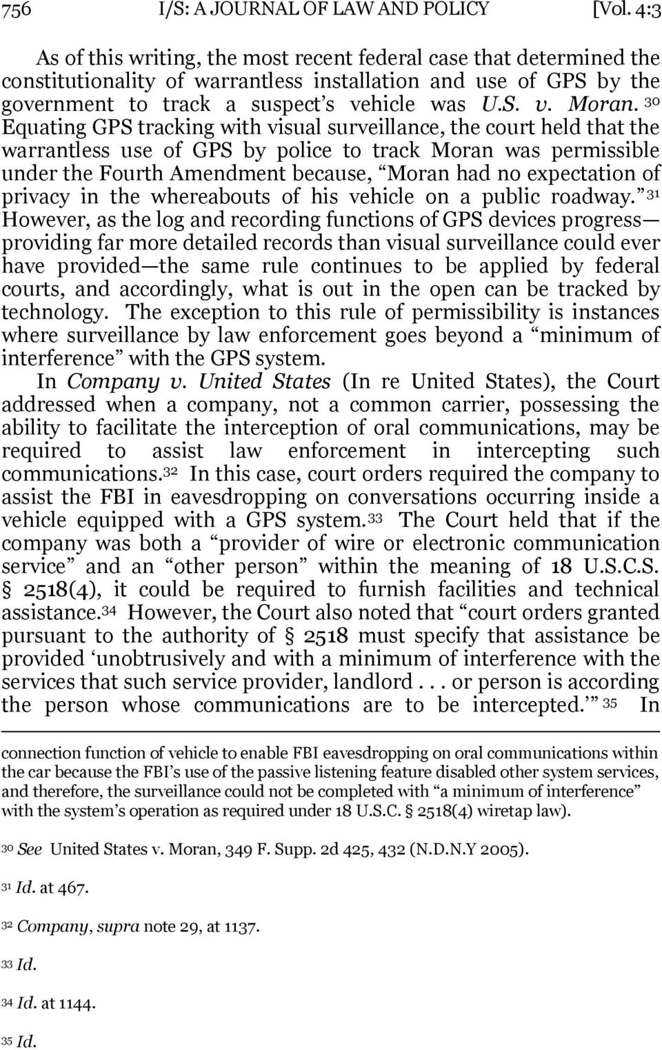 30 Equating GPS tracking with visual surveillance, the court held that the warrantless use of GPS by police to track Moran was permissible under the Fourth Amendment because, Moran had no expectation