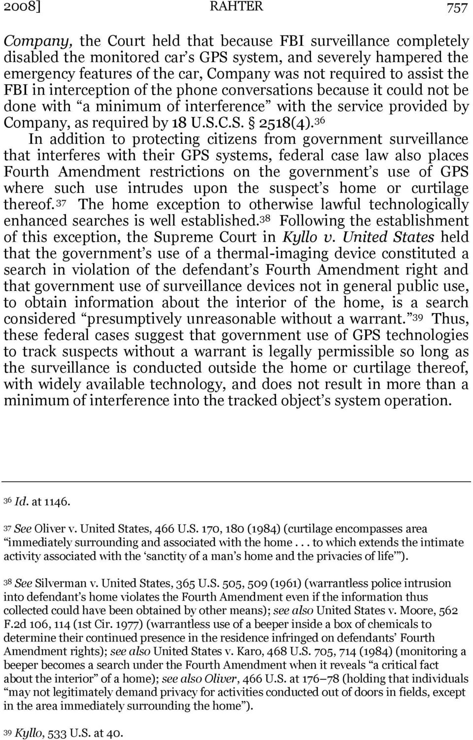 36 In addition to protecting citizens from government surveillance that interferes with their GPS systems, federal case law also places Fourth Amendment restrictions on the government s use of GPS