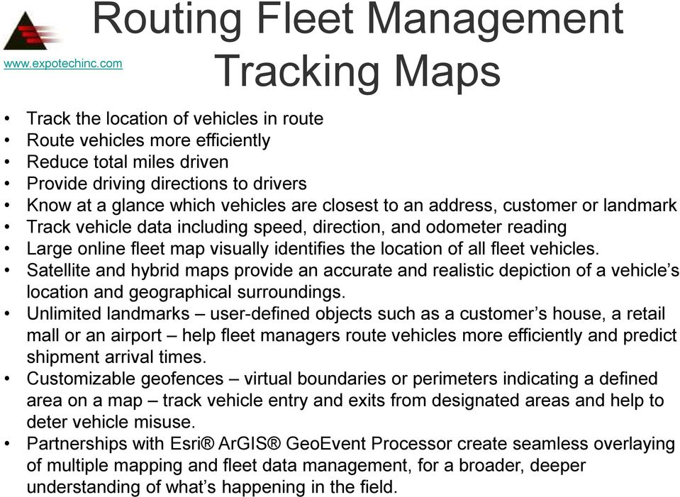to an address, customer or landmark Track vehicle data including speed, direction, and odometer reading Large online fleet map visually identifies the location of all fleet vehicles.