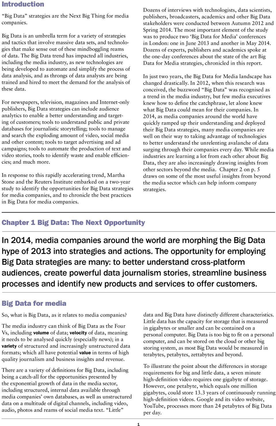 The Big Data trend has impacted all industries, including the media industry, as new technologies are being developed to automate and simplify the process of data analysis, and as throngs of data