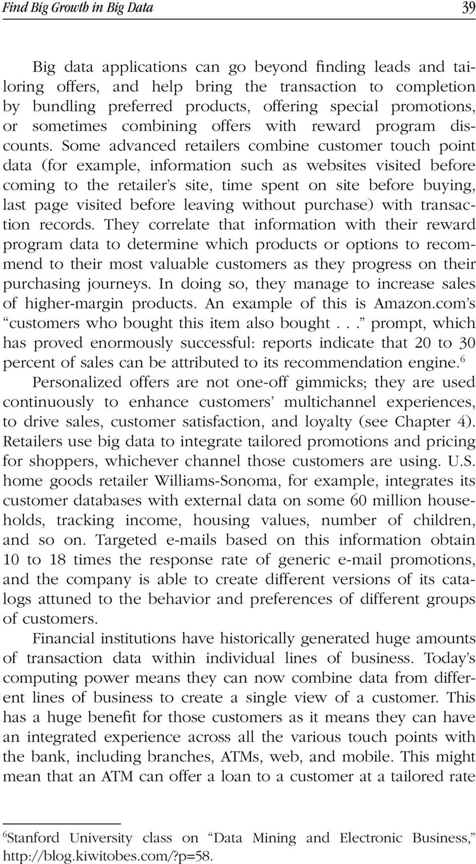 Some advanced retailers combine customer touch point data (for example, information such as websites visited before coming to the retailer s site, time spent on site before buying, last page visited