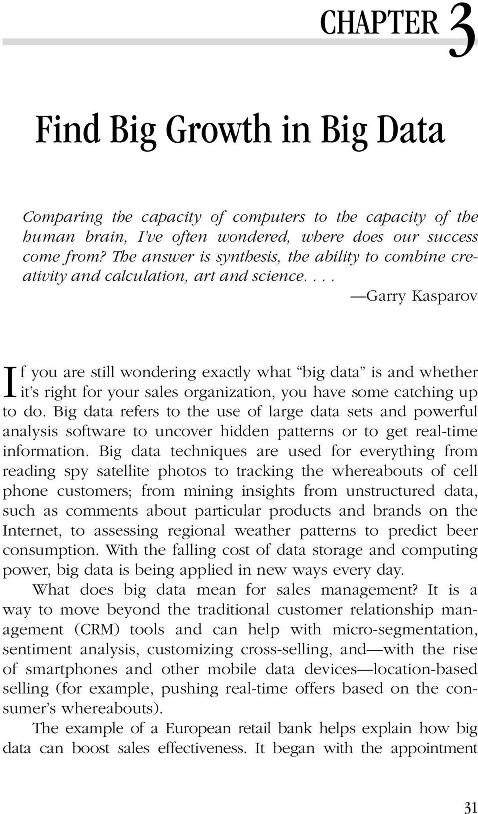... Garry Kasparov I f you are still wondering exactly what big data is and whether it s right for your sales organization, you have some catching up to do.