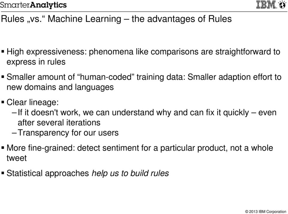 rules Smaller amount of human-coded training data: Smaller adaption effort to new domains and languages Clear lineage: If it