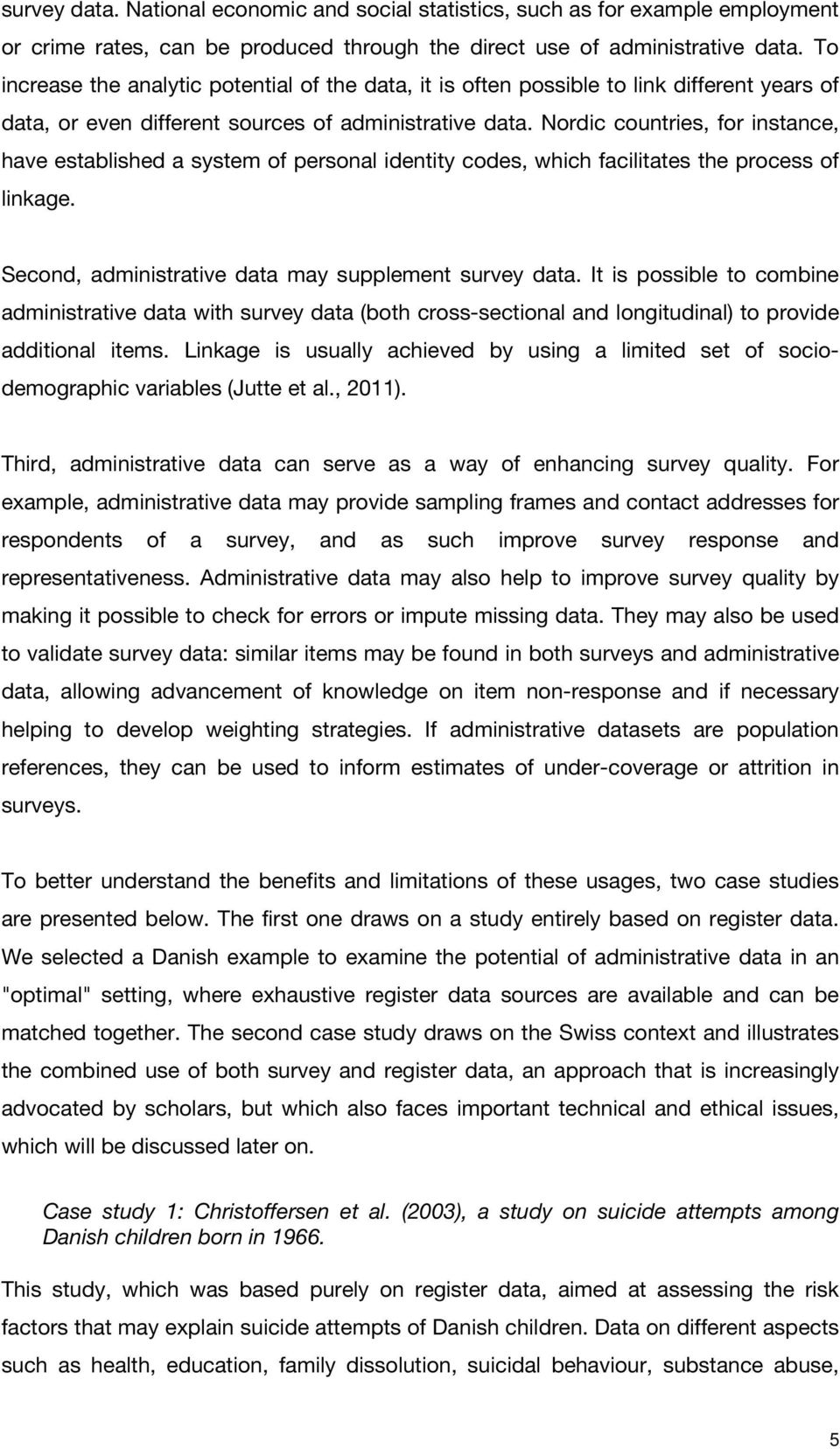 Nordic countries, for instance, have established a system of personal identity codes, which facilitates the process of linkage. Second, administrative data may supplement survey data.