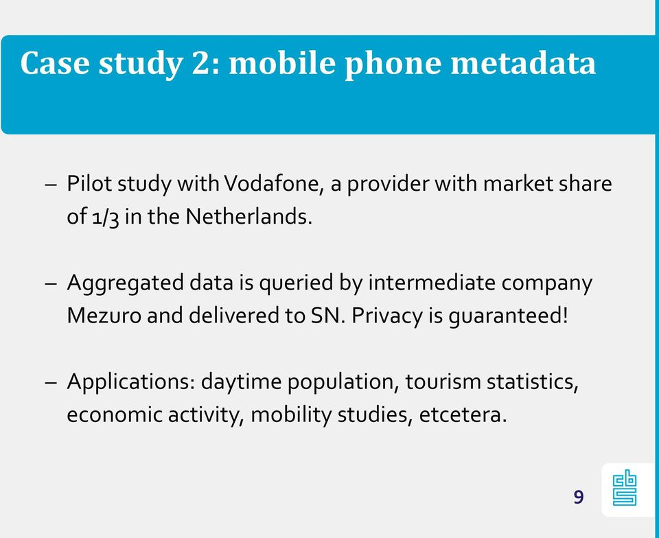 Aggregated data is queried by intermediate company Mezuro and delivered to SN.