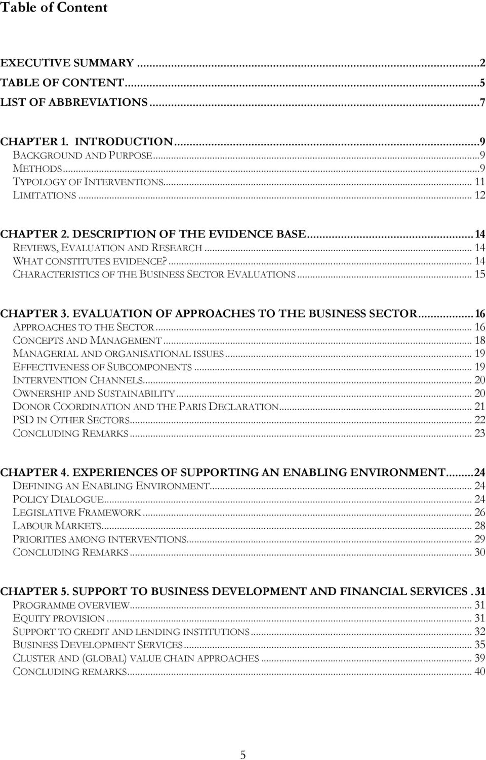 EVALUATION OF APPROACHES TO THE BUSINESS SECTOR... 16 APPROACHES TO THE SECTOR... 16 CONCEPTS AND MANAGEMENT... 18 MANAGERIAL AND ORGANISATIONAL ISSUES... 19 EFFECTIVENESS OF SUBCOMPONENTS.