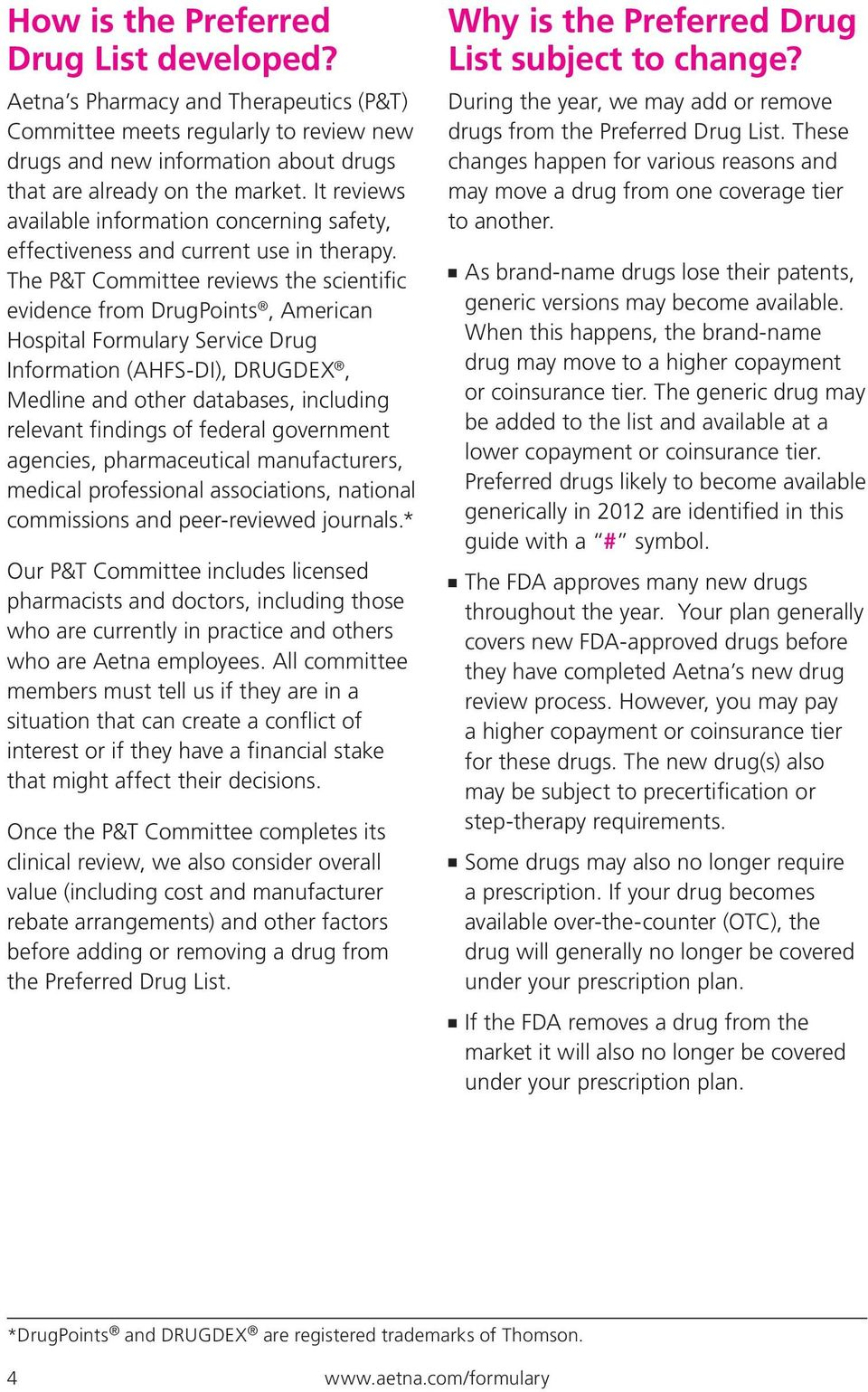 The P&T Committee reviews the scientific evidence from DrugPoints, American Hospital Formulary Service Drug Information (AHFS-DI), DRUGDEX, Medline and other databases, including relevant findings of