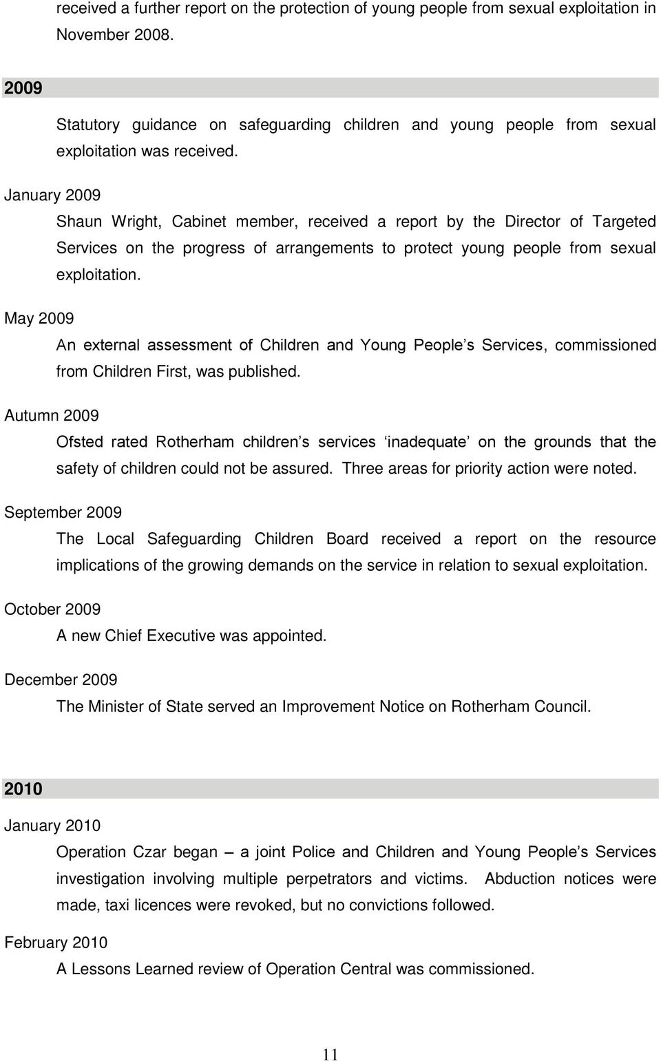 January 2009 Shaun Wright, Cabinet member, received a report by the Director of Targeted Services on the progress of arrangements to protect young people from sexual exploitation.