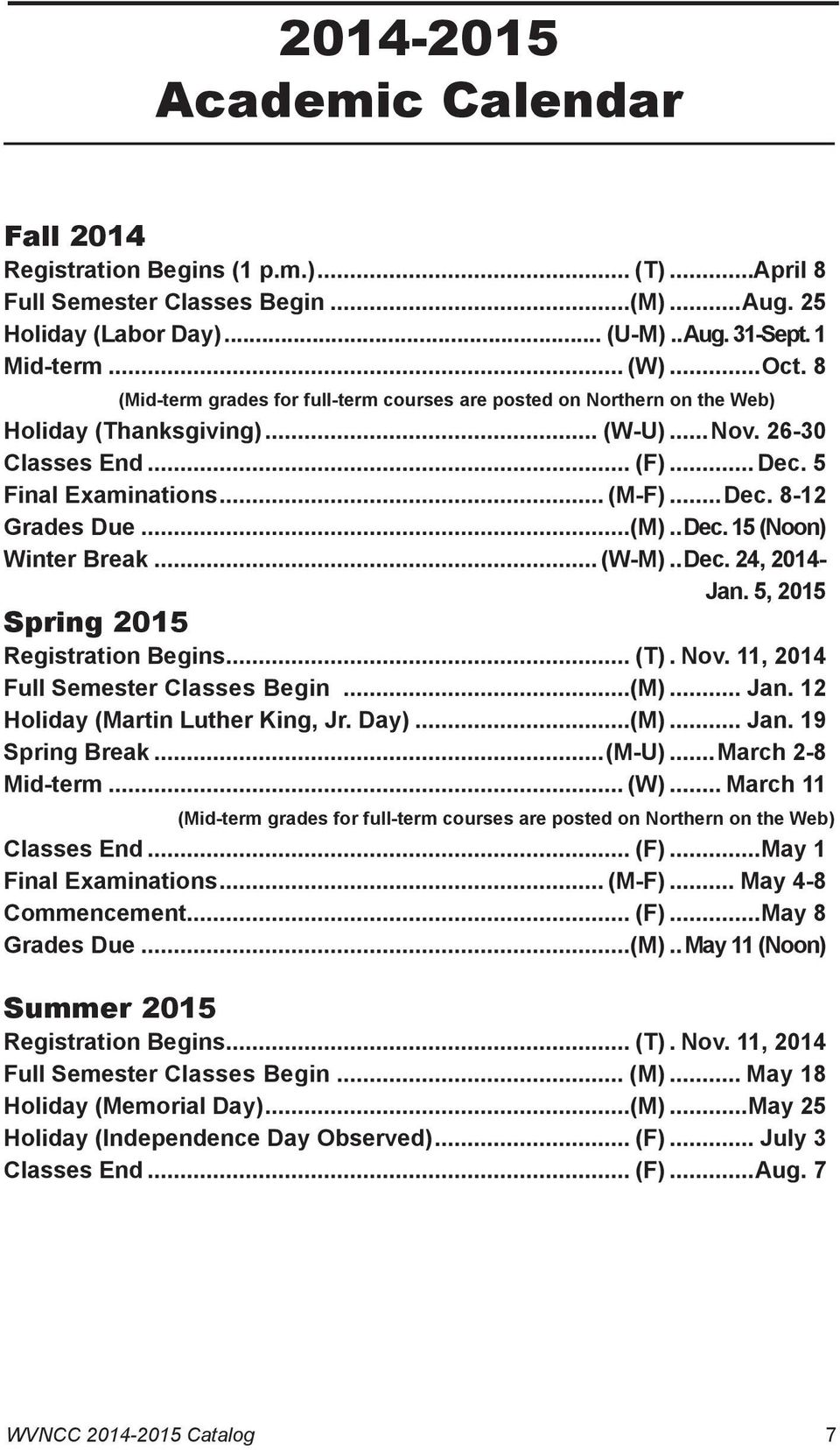 5, 2015 Spring 2015 Registration Begins... (T).. Nov. 11, 2014 Full Semester Classes Begin...(M)... Jan. 12 Holiday (Martin Luther King, Jr. Day)...(M)... Jan. 19 Spring Break...(M-U).