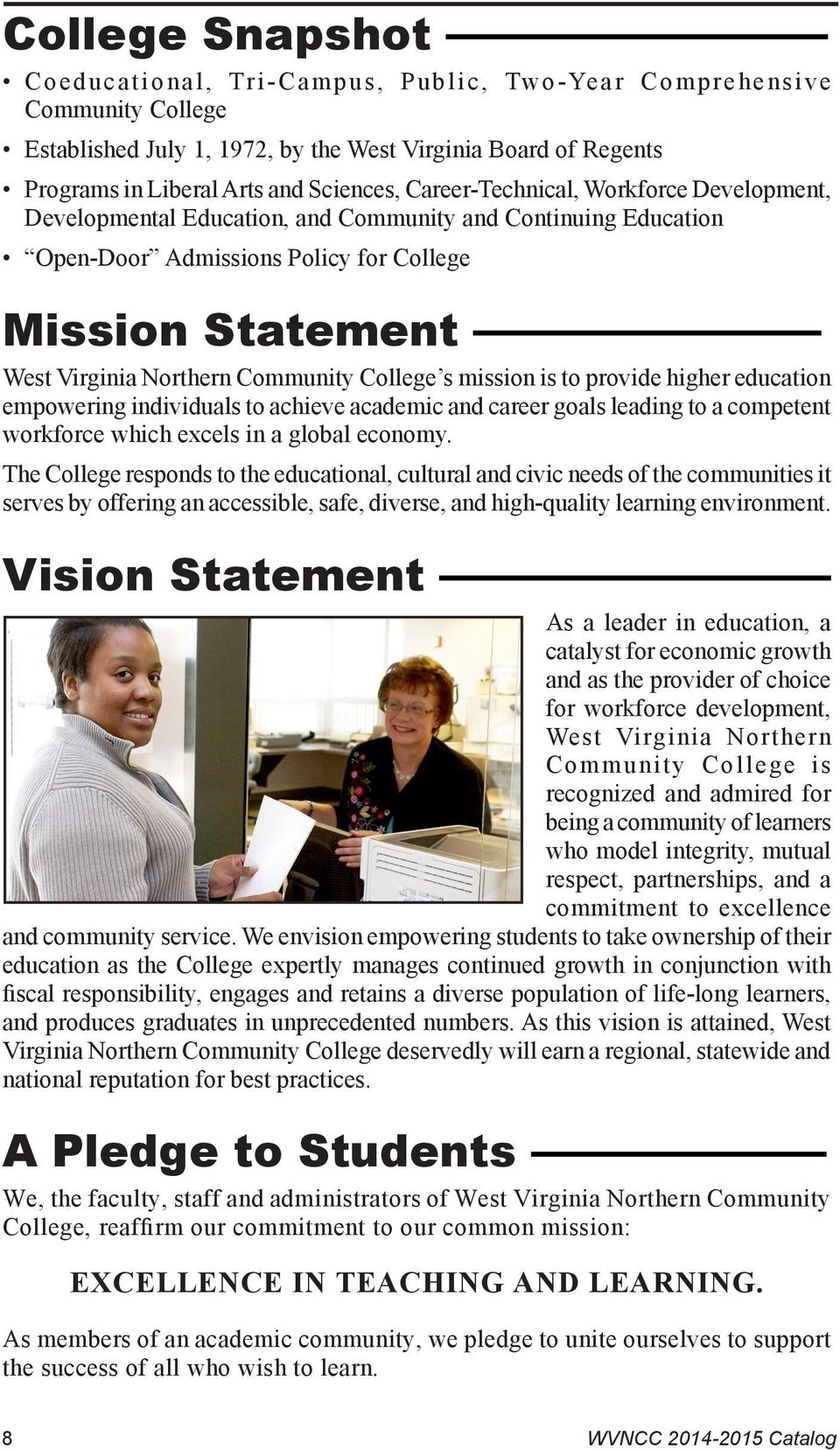 College s mission is to provide higher education empowering individuals to achieve academic and career goals leading to a competent workforce which excels in a global economy.