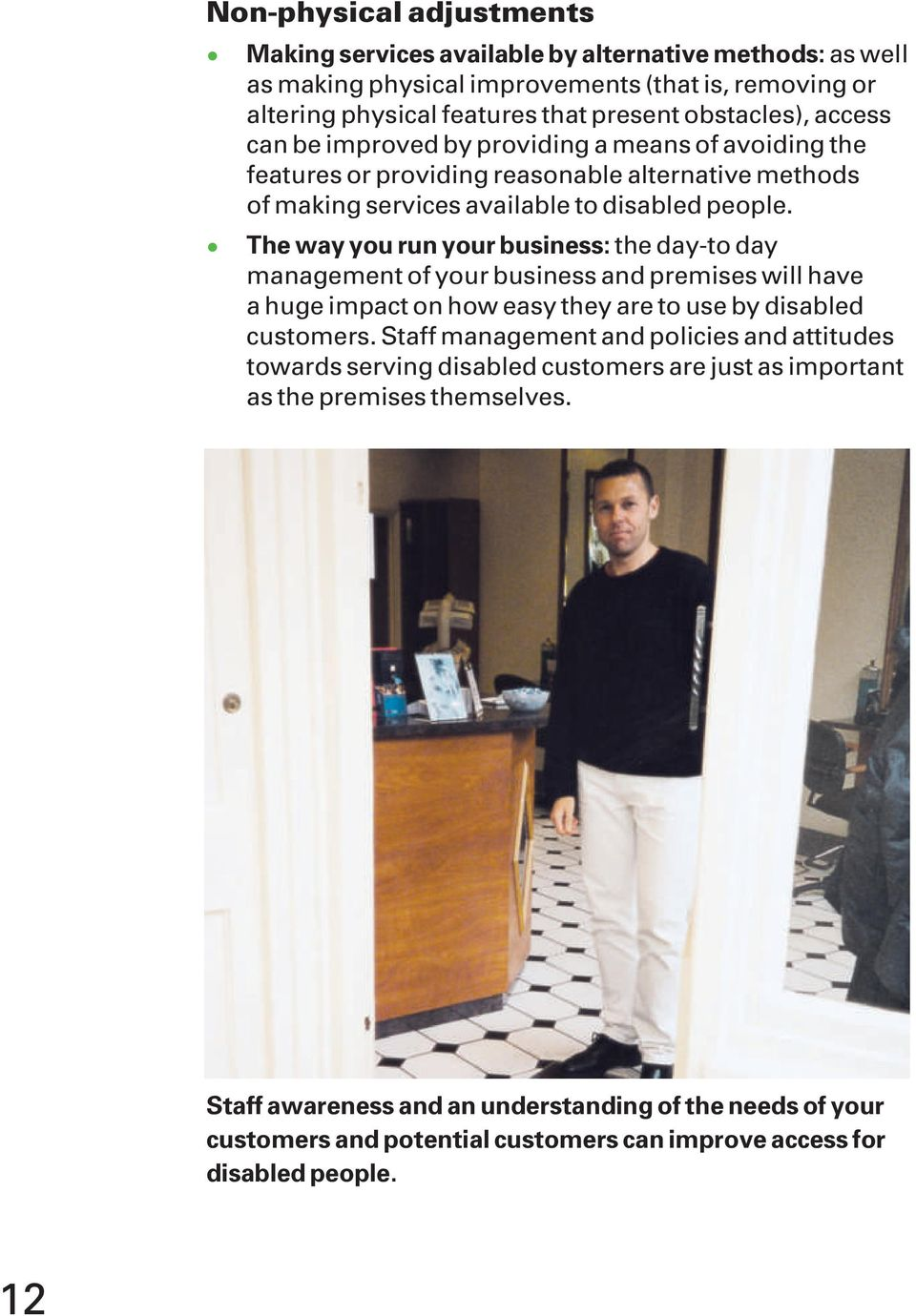 The way you run your business: the day-to day management of your business and premises will have a huge impact on how easy they are to use by disabled customers.