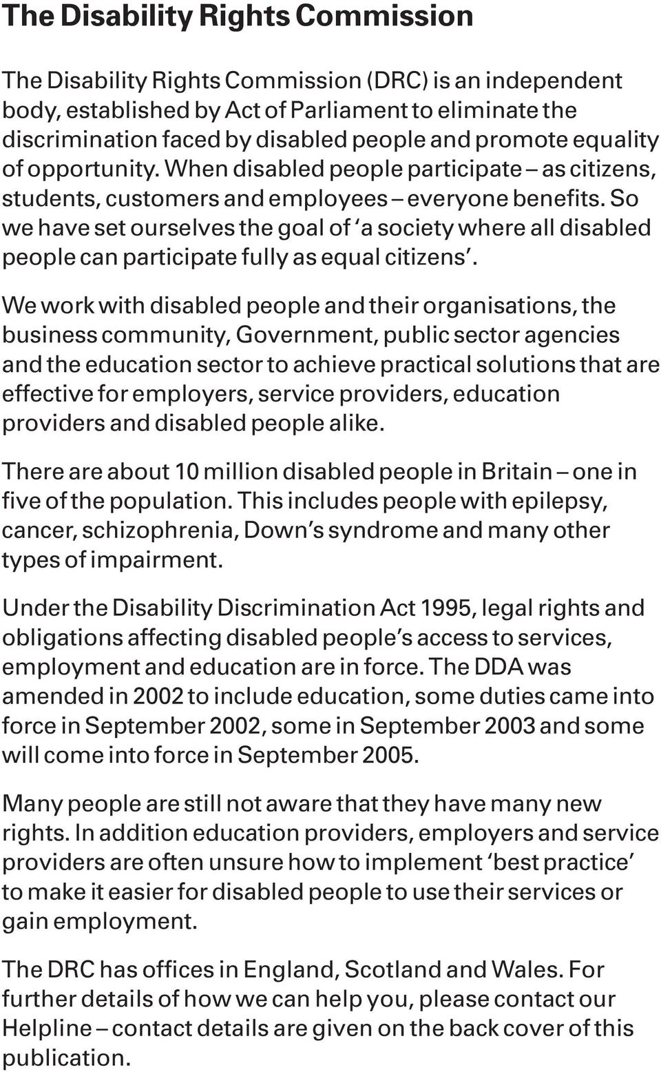 So we have set ourselves the goal of a society where all disabled people can participate fully as equal citizens.