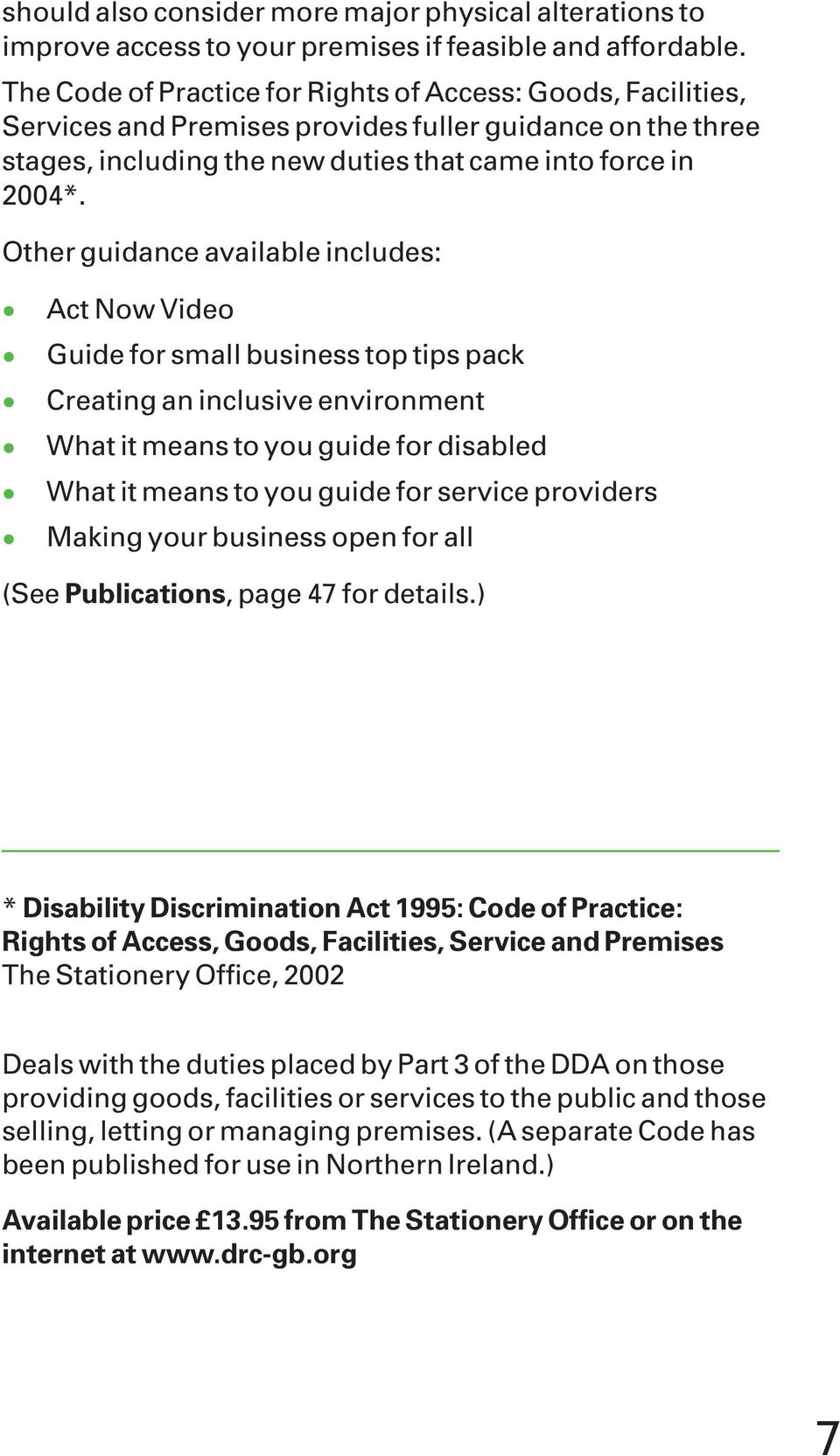 Other guidance available includes: Act Now Video Guide for small business top tips pack Creating an inclusive environment What it means to you guide for disabled What it means to you guide for