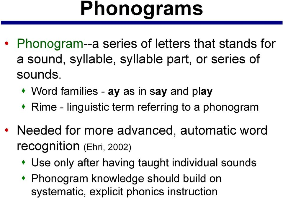 Word families - ay as in say and play Rime - linguistic term referring to a phonogram Needed for