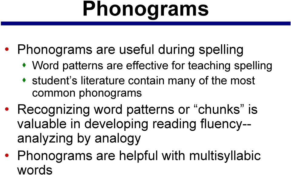 phonograms Recognizing word patterns or chunks is valuable in developing