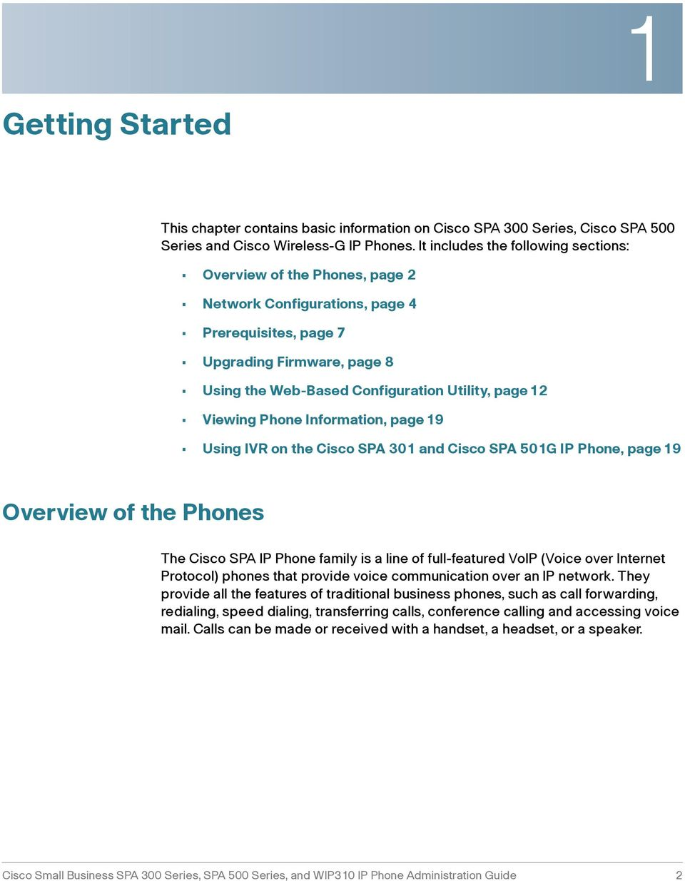Viewing Phone Information, page 19 Using IVR on the Cisco SPA 301 and Cisco SPA 501G IP Phone, page 19 Overview of the Phones The Cisco SPA IP Phone family is a line of full-featured VoIP (Voice over