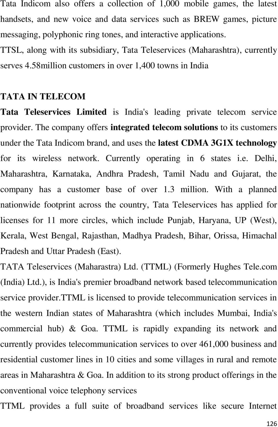 58million customers in over 1,400 towns in India TATA IN TELECOM Tata Teleservices Limited is India's leading private telecom service provider.
