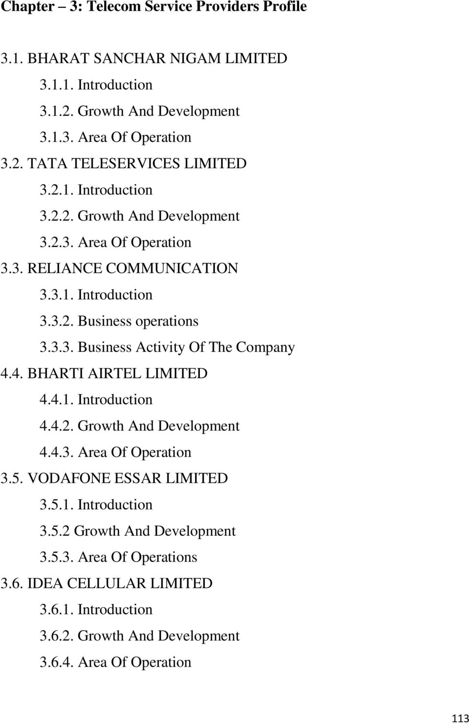4. BHARTI AIRTEL LIMITED 4.4.1. Introduction 4.4.2. Growth And Development 4.4.3. Area Of Operation 3.5. VODAFONE ESSAR LIMITED 3.5.1. Introduction 3.5.2 Growth And Development 3.