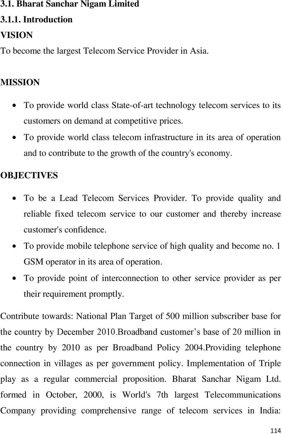 To provide world class telecom infrastructure in its area of operation and to contribute to the growth of the country's economy. OBJECTIVES To be a Lead Telecom Services Provider.
