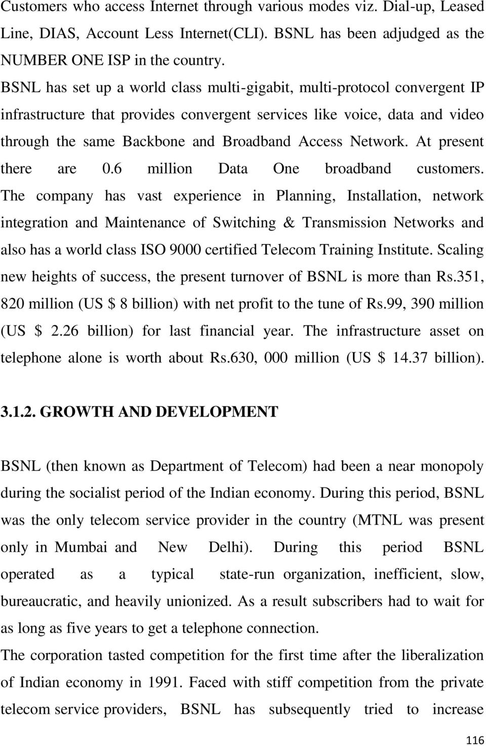 Network. At present there are 0.6 million Data One broadband customers.