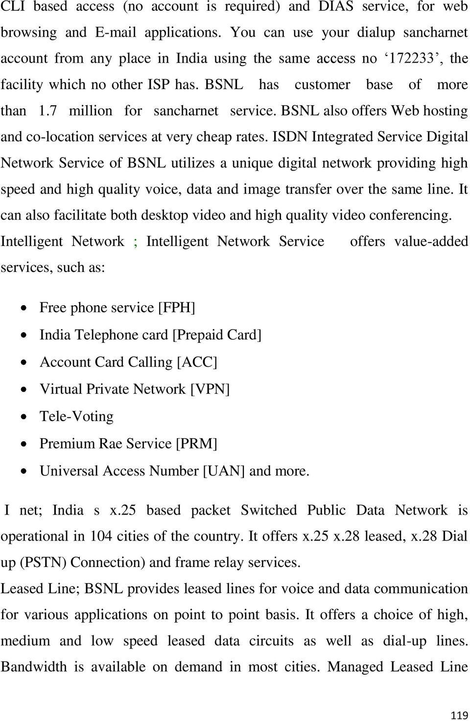 7 million for sancharnet service. BSNL also offers Web hosting and co-location services at very cheap rates.