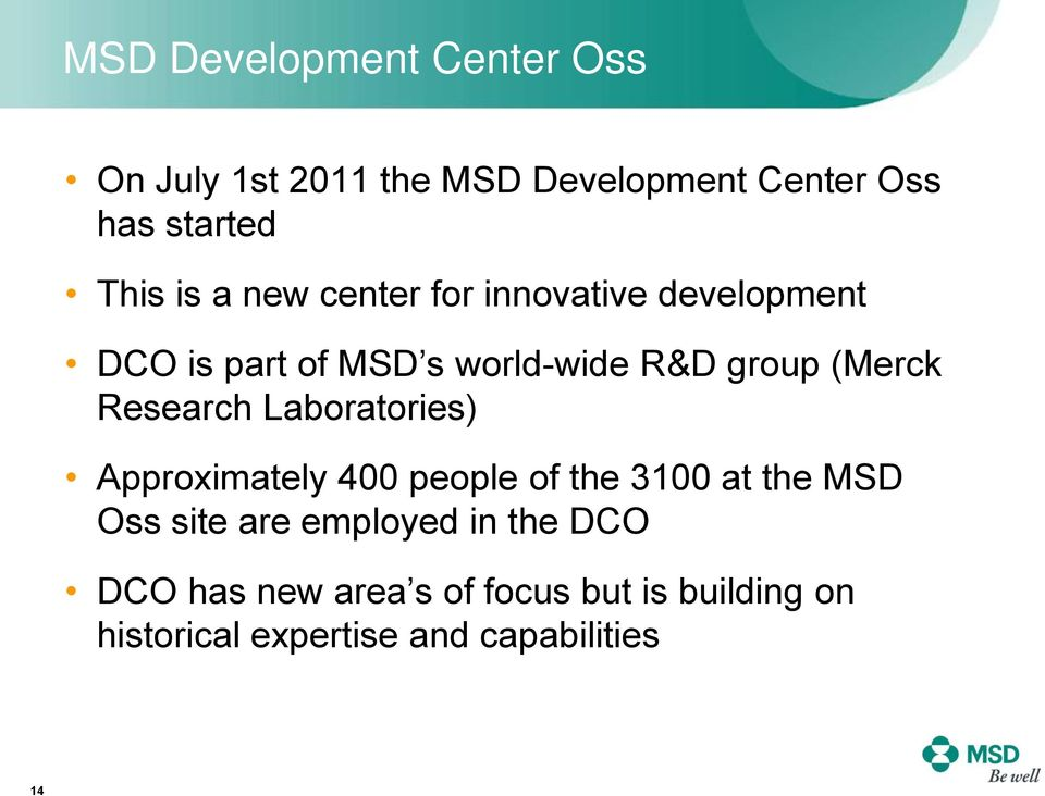Research Laboratories) Approximately 400 people of the 3100 at the MSD Oss site are employed