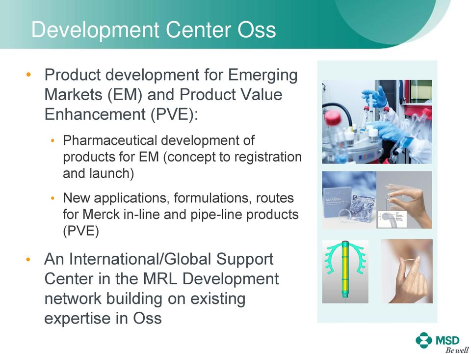 launch) New applications, formulations, routes for Merck in-line and pipe-line products (PVE)